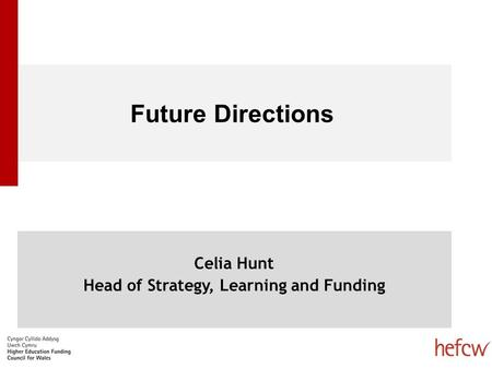 Future Directions Celia Hunt Head of Strategy, Learning and Funding.