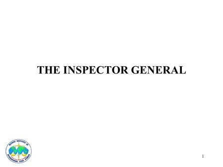 1 THE INSPECTOR GENERAL. 2 THE INSPECTOR GENERAL AND THE RULE OF LAW Traditional Role of the Inspector General – advise leadership of status of units.