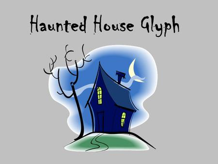 Haunted House Glyph. Do you like autumn? Number of Windows YESNO 54.