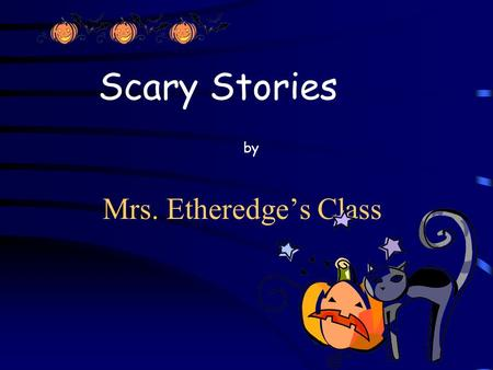 Mrs. Etheredge's Class Scary Stories by Once upon a time there was a haunted house that had vampires and ghosts and mummies. And on Halloween some people.