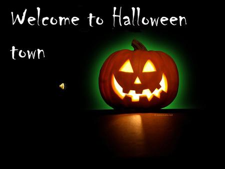 Welcome to Halloween town HALOOWEEN Halloween is a holiday celebrated on October 31 and the most important thing is trick or treat every child goes to.