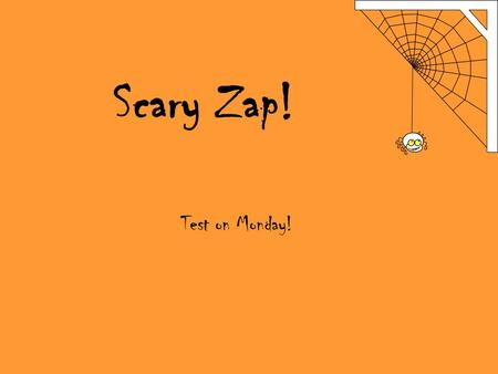 Scary Zap! Test on Monday!. Which of the following ratios is equivalent to 3/2? A. 4/3 B. 27/18 C. 9/3 C. 2/3.