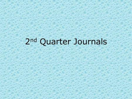 2 nd Quarter Journals. Journal 1- 2 nd Quarter What is one of your worst nightmares? Explain it in detail and tell me why it is so scary for you.