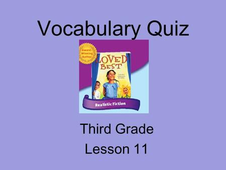 Vocabulary Quiz Third Grade Lesson 11. The little girl ______ when her toy broke. soothing sobbed encouraging.