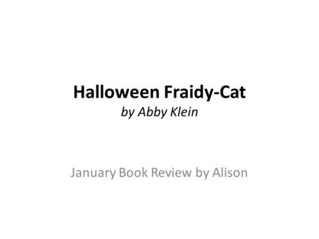 Halloween Fraidy-Cat by Abby Klein January Book Review by Alison.