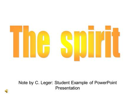 Note by C. Leger: Student Example of PowerPoint Presentation.