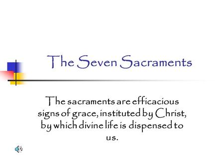The Seven Sacraments The sacraments are efficacious signs of grace, instituted by Christ, by which divine life is dispensed to us.