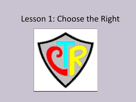 Lesson 1: Choose the Right PURPOSE To help the children learn that choosing the right can help them follow Jesus Christ.