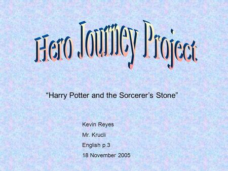 """Harry Potter and the Sorcerer's Stone"" Kevin Reyes Mr. Krucli English p.3 18 November 2005."
