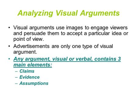 Analyzing Visual Arguments Visual arguments use images to engage viewers and persuade them to accept a particular idea or point of view. Advertisements.