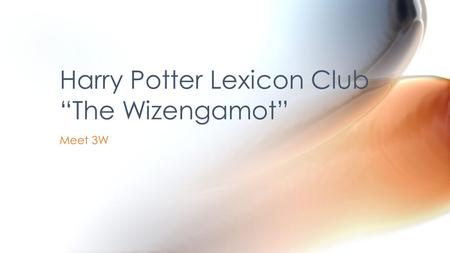 "Meet 3W Harry Potter Lexicon Club ""The Wizengamot"""