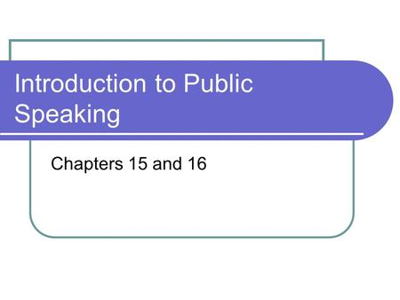Introduction to Public Speaking Chapters 15 and 16.