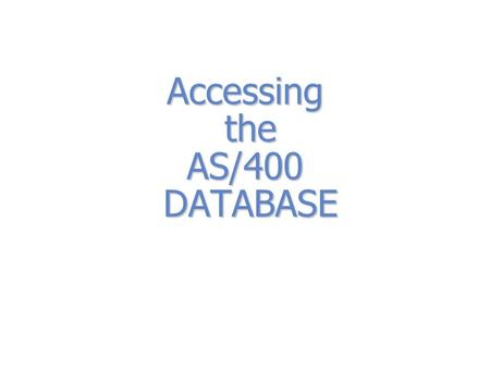 Accessing the AS/400 DATABASE Preparation for DATA storage Create a receptacle (file) internal -- in program or direct (output / crtpf) external -- with.
