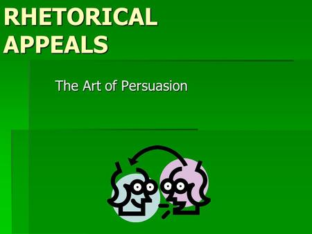 RHETORICAL APPEALS The Art of Persuasion. LOGOS  Rhetorical appeal (persuasion) based on logic and reason. It makes sense. EX) We do not have enough.
