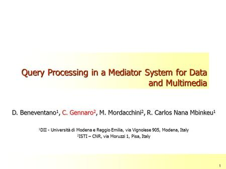 Claudio Gennaro ISDSI 2009 1 Query Processing in a Mediator System for Data and Multimedia D. Beneventano 1, C. Gennaro 2, M. Mordacchini 2, R. Carlos.