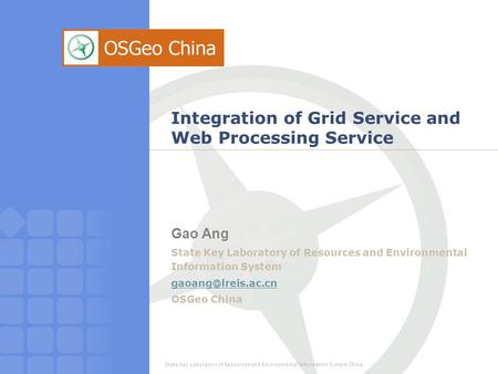 State Key Laboratory of Resources and Environmental Information System China Integration of Grid Service and Web Processing Service Gao Ang State Key Laboratory.