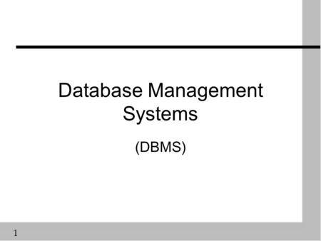 1 Database Management Systems (DBMS). 2 Database Management Systems (DBMS) n Overview of: ä Database Management Components ä Database Systems Architecture.