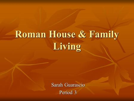 Roman House & Family Living Sarah Guarascio Period 3.