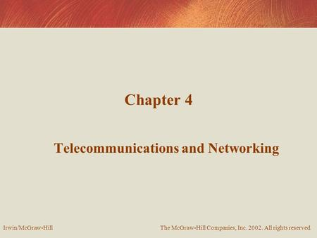Chapter 4 Telecommunications and Networking The McGraw-Hill Companies, Inc. 2002. All rights reserved. Irwin/McGraw-Hill.