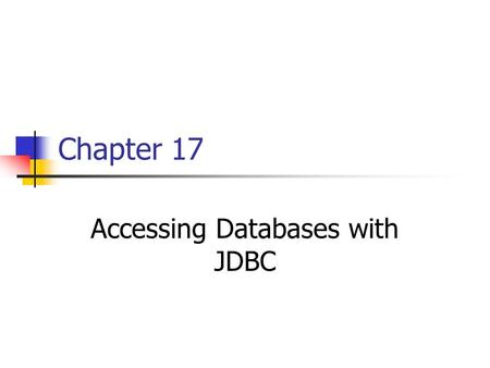 Chapter 17 Accessing Databases with JDBC. JDBC JDBC provides a standard library for accessing relational databases. By using the JDBC API, you can access.
