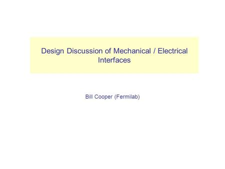 Design Discussion of Mechanical / Electrical Interfaces Bill Cooper (Fermilab) (Layer 1) VXD.