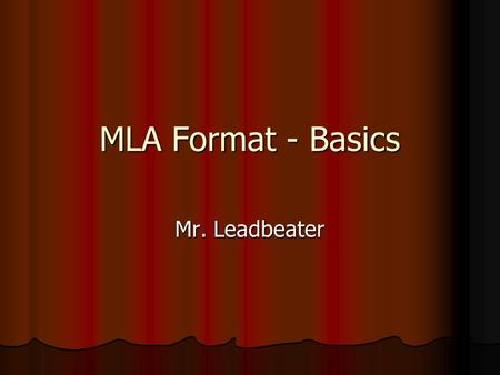 MLA Format - Basics Mr. Leadbeater. General Guidelines Type your paper on a computer and print it out on standard, white 8.5 x 11-inch paper, Type your.