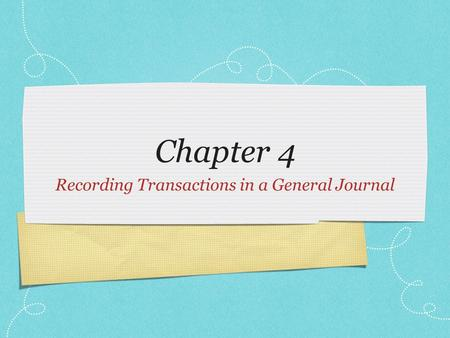Chapter 4 Recording Transactions in a General Journal.
