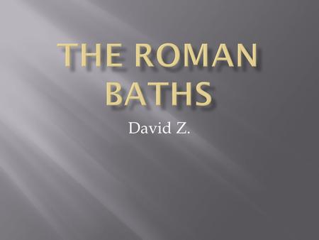 David Z.. A diagram of the Roman Baths  1 as for women  ½ as for men  Very important part of social life  Women and men bathed at different times.