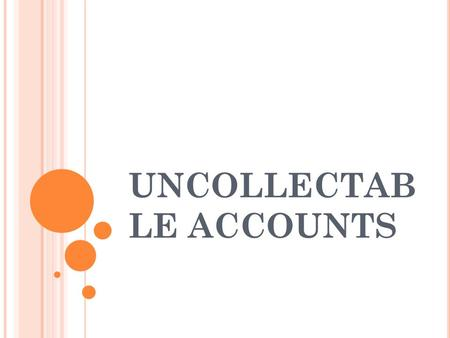 UNCOLLECTAB LE ACCOUNTS. Accounting for Uncollectable Accounts Receivable Businesses sell to customers on account to encourage sales. Businesses conduct.
