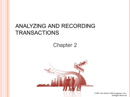 © 2009 The McGraw-Hill Companies, Inc., All Rights Reserved ANALYZING AND RECORDING TRANSACTIONS Chapter 2.