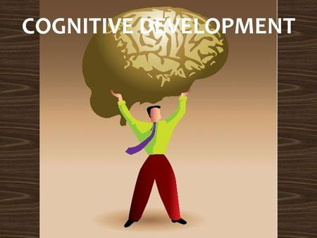 COGNITIVE DEVELOPMENT. LEQ1 – What are Piaget's four stages of cognitive development? LEQ2 – What are three criticisms of Piaget's theory? LEQ3 – How.