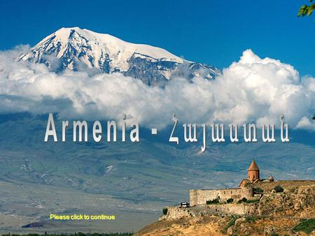 Please click to continue Orthodox Armenia Armenia is one of the most ancient countries on Earth. Its history appears everywhere, from the capital.