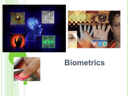 "Biometrics. WHAT IS ""Biometrics""? Biometrics is the technology that uses humans' unique personal characteristics to identify a person. Face structure."