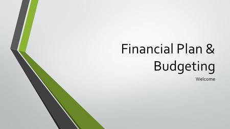 Financial Plan & Budgeting Welcome. https://youtu.be/y9qrCsW8gkU.