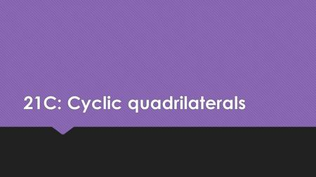 21C: Cyclic quadrilaterals. What is a cyclic quadrilateral?  A cyclic quadrilateral is a 4 sided shape that has all four corners on the circumference.
