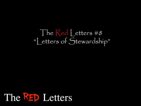 "The Red Letters #8 ""Letters of Stewardship"". ""Be careful not to do your 'acts of righteousness' before men, to be seen by them. If you do, you will."