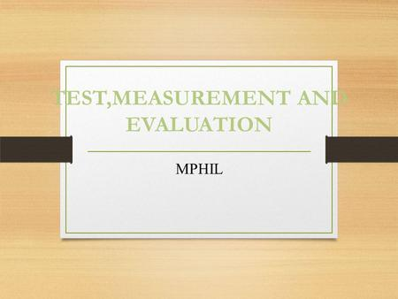 TEST,MEASUREMENT AND EVALUATION