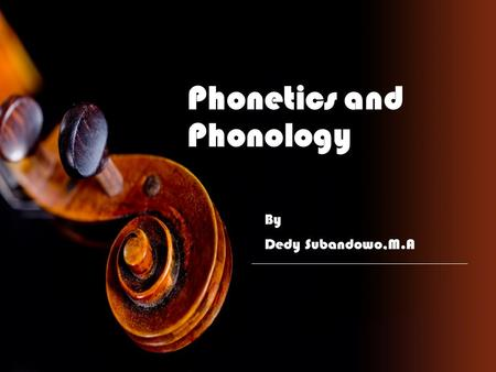 Phonetics and Phonology By Dedy Subandowo,M.A. Course Description Course Name : Phonetics and Phonology Credit: 2 credits Code: MKK.BI.08.0 Course time.