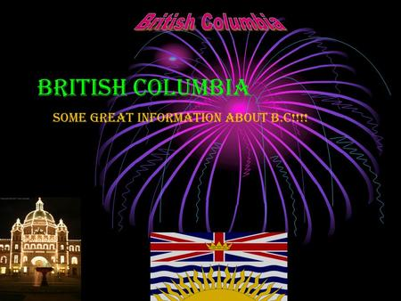 British Columbia Some great information about B.C!!!!