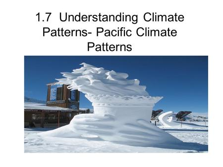 1.7 Understanding Climate Patterns- Pacific Climate Patterns.