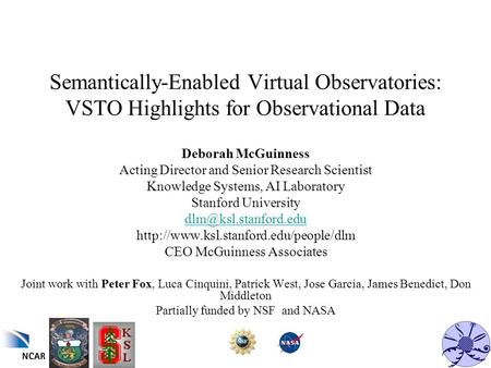 Semantically-Enabled Virtual Observatories: VSTO Highlights for Observational Data Deborah McGuinness Acting Director and Senior Research Scientist Knowledge.