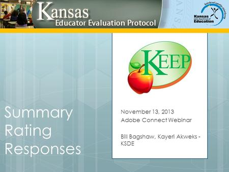 Summary Rating Responses November 13, 2013 Adobe Connect Webinar Bill Bagshaw, Kayeri Akweks - KSDE.