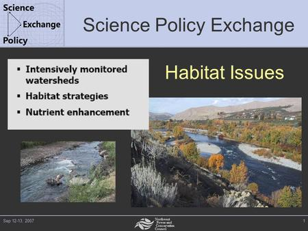 Northwest Power and Conservation Council Sep 12-13, 20071 Science Policy Exchange Habitat Issues.
