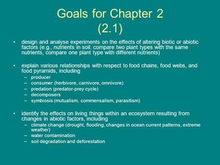 Goals for Chapter 2 (2.1) design and analyse experiments on the effects of altering biotic or abiotic factors (e.g., nutrients in soil: compare two plant.