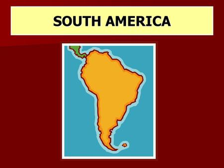 SOUTH AMERICA. MAJOR GEOGRAPHIC QUALITIES PHYSICAL GEOGRAPHY IS DOMINATED BY THE ANDES MOUNTAINS S AND THE AMAZON BASIN. PHYSICAL GEOGRAPHY IS DOMINATED.