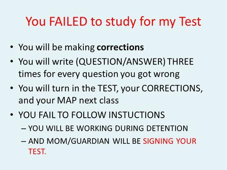 You FAILED to study for my Test
