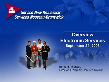 Overview Electronic Services September 24, 2003 Bernard Arseneau Director, Electronic Services Division.