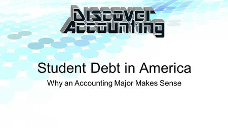 Student Debt in America Why an Accounting Major Makes Sense.