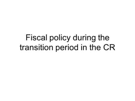 Fiscal policy during the transition period in the CR.