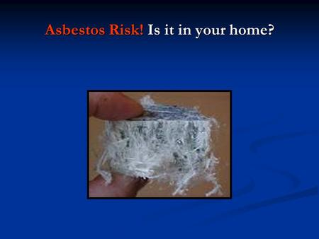 Asbestos Risk! Is it in your home?. Houses built prior to '1980' may contain Asbestos This information addresses concerns and questions about asbestos.